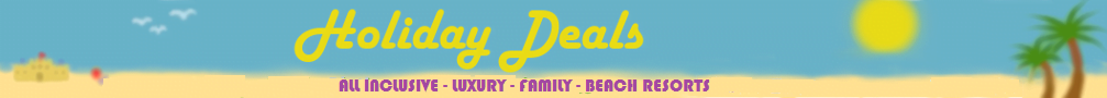 Family All Inclusive Holiday Deals 2017 / 2018